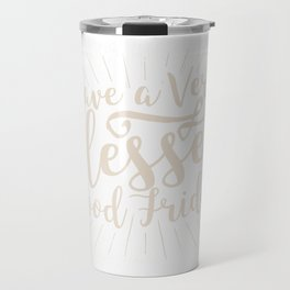 Have A Very Blessed Good Friday Travel Mug