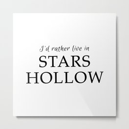 I'd Rather Live in Stars Hollow Metal Print