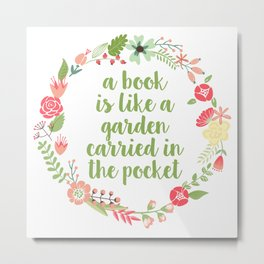 A Book is Like a Garden Carried in the Pocket (Version Three, Colour Two) Metal Print