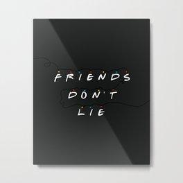 """FRIENDS"" DON'T LIE Metal Print"