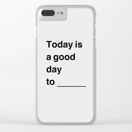Today is a good day Clear iPhone Case