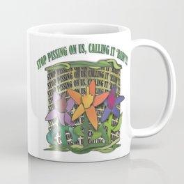 STOP PISSING ON US, CALLING IT RAIN!' by J. Rombach Coffee Mug