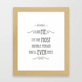 Be Humble... Framed Art Print