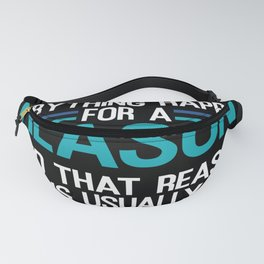 Everything Happens For A Reason Fanny Pack