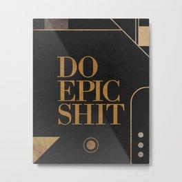 Do Epic Shit Metal Print