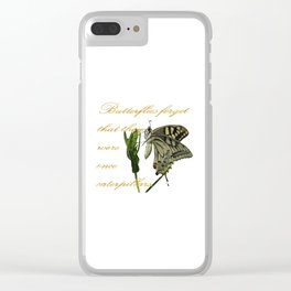 Butterflies Forget They Were Once Caterpillars Proverbial Text Clear iPhone Case