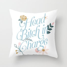 Head Bitch in Charge Throw Pillow