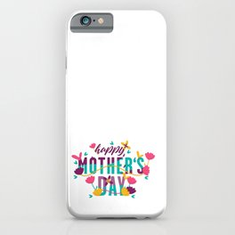 Happy mothers day typography and flowers iPhone Case