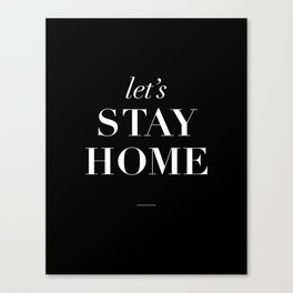 Let's Stay Home black and white typography poster black-white design home decor bedroom wall art Canvas Print