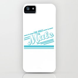 """The Past Is Male"" funny and hilarious tee design. Perfect gift this seasons of giving! Grab it now! iPhone Case"