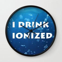 i drink ionized 1 Wall Clock