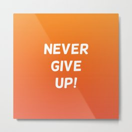 never give up! Metal Print