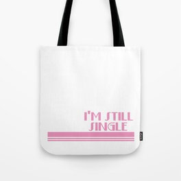 Yes, I'm Still Single T-shirt Design Separate Lone Solo Individual Alone Loveless Relationship Tote Bag