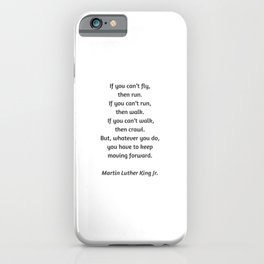 Martin Luther King Inspirational Quote - If you cannot fly then run iPhone Case
