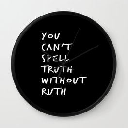 You Can't Spell Truth Without Ruth. Wall Clock