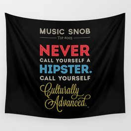 Never EVER Call Yourself a Hipster — Music Snob Tip #003.5 Wall Tapestry