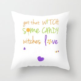 Get that Witch Some Candy Witches Love Candy T-Shirt Throw Pillow