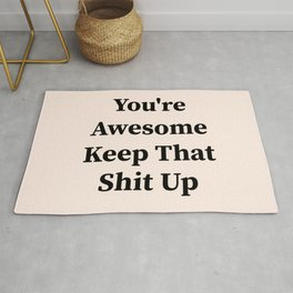 You're awesome keep that shit up Rug