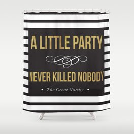 A little party never killed nobody Shower Curtain