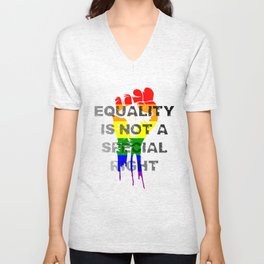 EQUALITY IS NOT A SPECIAL RIGHT Unisex V-Neck