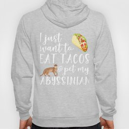 Funny I Just Want To Eat Tacos And Pet My Abyssinian Cat Gift Hoody