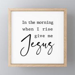 when I rise give me Jesus Framed Mini Art Print