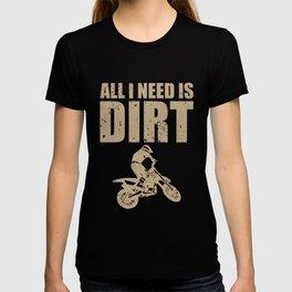 All I Need Is Dirt Bike Motocross Off-Roading print T-shirt