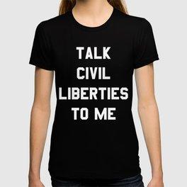Talk Civil Liberties To Me T-shirt