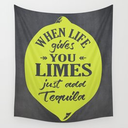 When Life gives You Limes just add Tequilla Wall Tapestry
