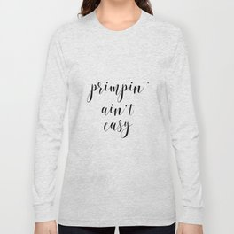 Primpin' Ain't Easy, Bathroom Decor, Wall Decor, Scandinavian Print, Quote Posters Long Sleeve T-shirt