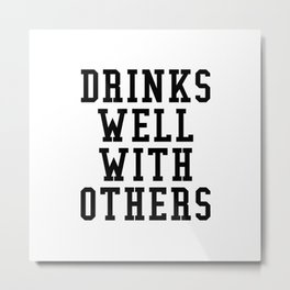 Drinks Well With Others Metal Print