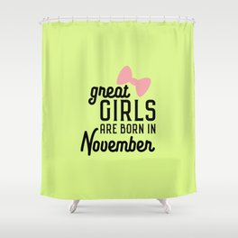 Great Girls are born in November T-Shirt Dx41r Shower Curtain