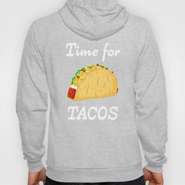 Time for Tacos Mexican Food Latin Food Hoody
