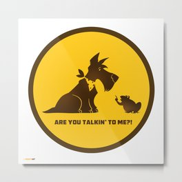Are you talkin to me? Metal Print