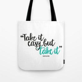 Take it easy, but take it all Tote Bag