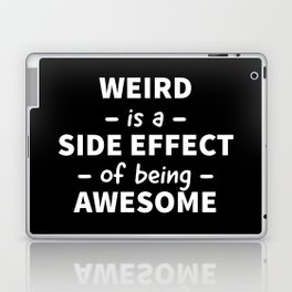 Weird is a Side Effect of Being Awesome (Black) Laptop & iPad Skin