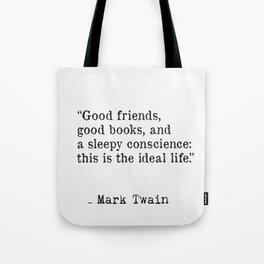 Good friends, good books, and a sleepy conscience: this is the ideal life. Mark Twain Tote Bag
