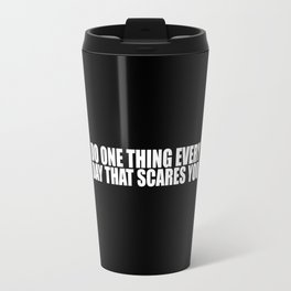"""Do one thing every day... """"Eleanor Roosevelt"""" Inspirational Quote Travel Mug"""