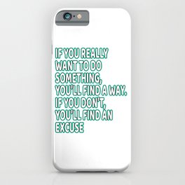 """If You Really Want To Do Something, You'll ind A Way. If You Don't, You'll Find An Excuse"" tee iPhone Case"