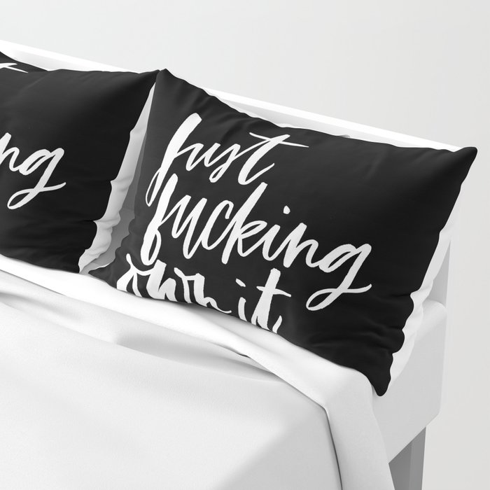 Just Fucking Own it Pillow Sham