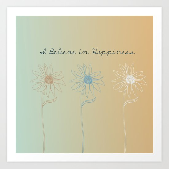 I Believe in Happiness Art Print