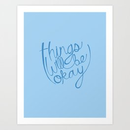 Things Will Be Okay Art Print