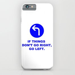 If Things Don't Go Right, Go Left Sign Quote iPhone Case