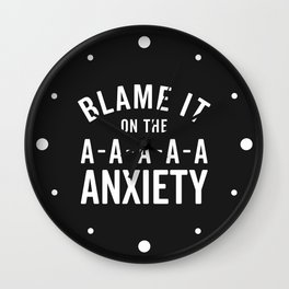 Blame It On Anxiety Funny Quote Wall Clock