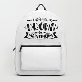 I hope you drown in mainstream - Funny hand drawn quotes illustration. Funny humor. Life sayings. Backpack