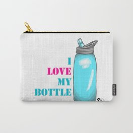 I love my bottle Carry-All Pouch