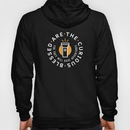 Blessed are the Curious Hoody