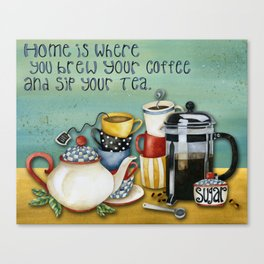Home Is Where You Brew Your Coffee & Sip Your Tea Canvas Print