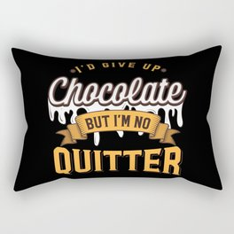 I'd Give Up Chocolate But I'm Not A Quitter Funny Chocolate Lover Gift Rectangular Pillow