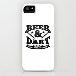 Funny Darts Gift Beer And Dart What Else Is There iPhone Case